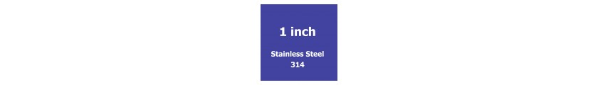 1 inch Stainless Steel 314