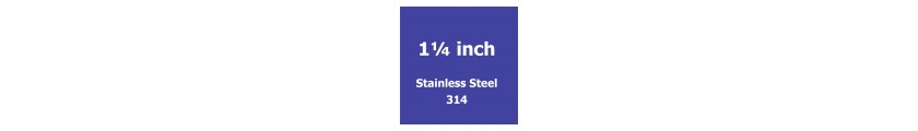 1 1/4 inch Stainless Steel 312