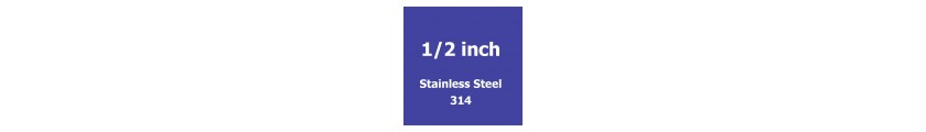 1/2 inch Stainless Steel 314
