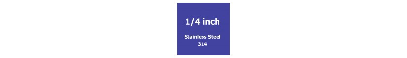 1/4 inch Stainless Steel 314