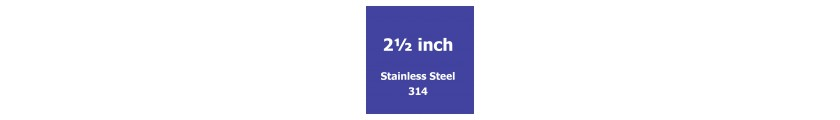 2 1/2 inch Stainless Steel 314