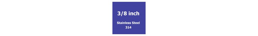 3/8 inch Stainless Steel 314
