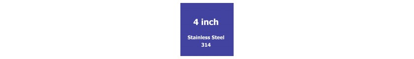 4 inch Stainless Steel 314